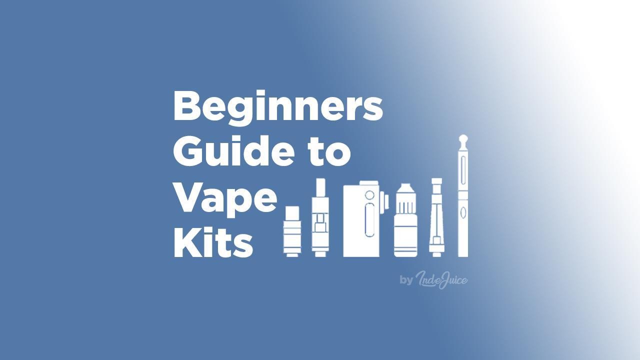 Beginners Guide To Vape Kits
