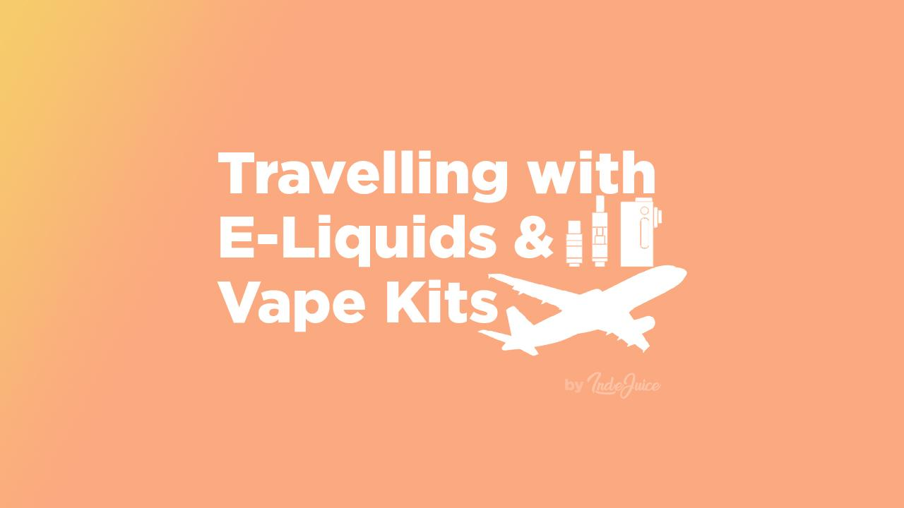 travelling with e-liquids and vape kits
